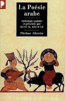 La Poésie arabe. Des origines à nos jours