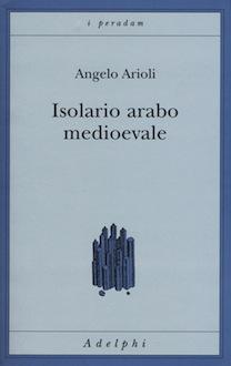 Angelo Arioli_Isolario arabo medievale