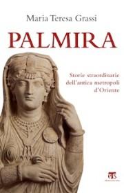 Palmira, storia straordinaria dell'antica metropoli d'Oriente